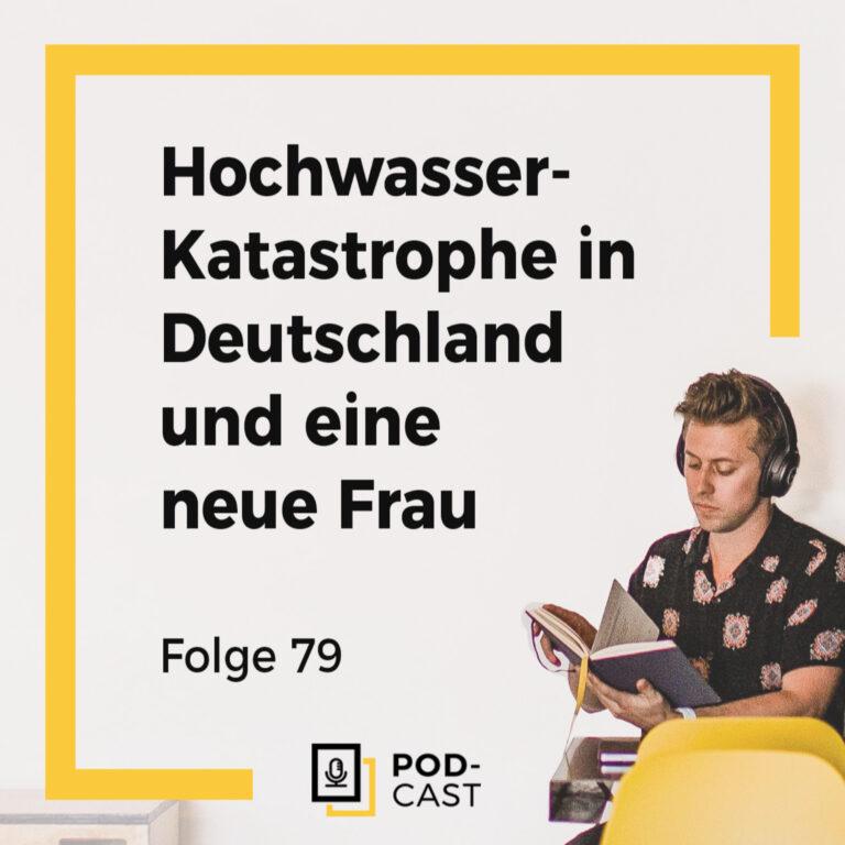 Hochwasser-Katastrophe in Deutschland und eine neue Frau (079)